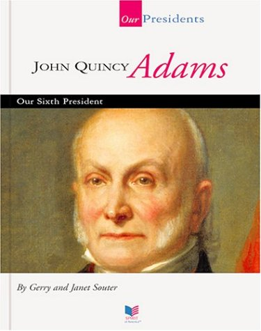 John Quincy Adams: Our Sixth President (Spirit of America: Our Presidents) (1567668461) by Souter, Gerry; Souter, Janet