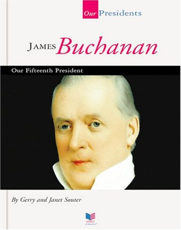 James Buchanan: Our Fifteenth President: Souter, Gerry; Souter,