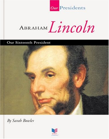 9781567668537: Abraham Lincoln: Our Sixteenth President (Our Presidents)