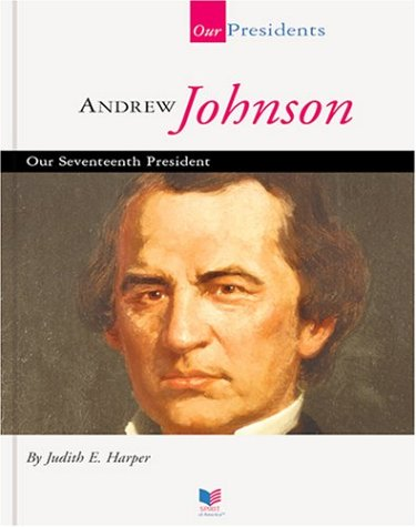 Andrew Johnson: Our Seventeenth President (Spirit of America: Our Presidents) (1567668542) by Judith E. Harper