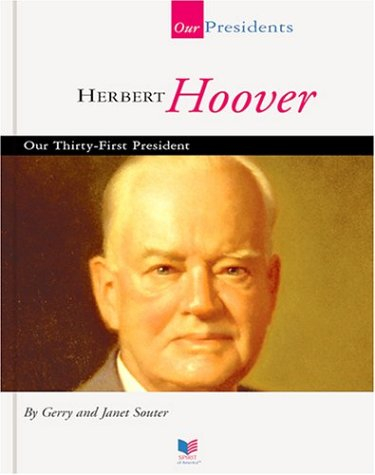 Herbert Hoover: Our Thirty-First President (Spirit of America: Our Presidents) (1567668658) by Gerry Souter; Janet Souter