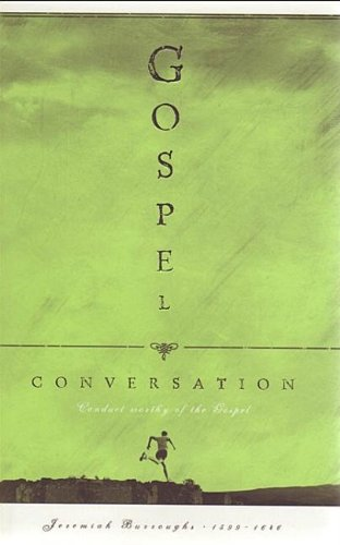 Gospel Conversation: Wherein Is Shown How the Conversation of Believers Must Be Above What Could Be by the Light of Nature, Beyond Those Who Lived Under the Law, And Suita (1567690653) by Burroughs, Jeremiah