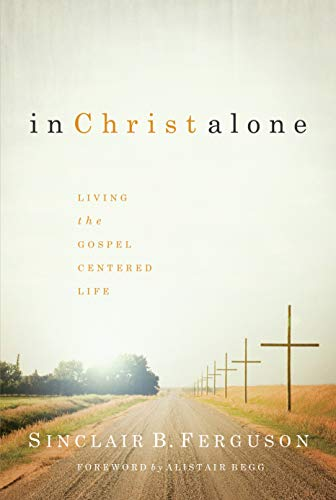 In Christ Alone: Living the Gospel Centered Life (1567690890) by Sinclair Ferguson