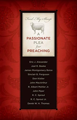 Feed My Sheep: A Passionate Plea for Preaching (1567691072) by R. Albert Mohler Jr.; James Montgomery Boice; Derek W. H. Thomas; Joel R. Beeke; R. C. Sproul; R. C. Sproul Jr.; Sinclair B. Ferguson; Don...
