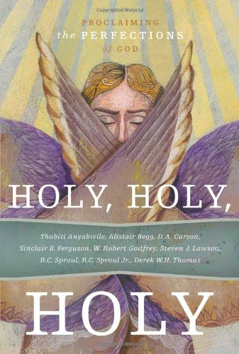 Holy, Holy, Holy: Proclaiming the Perfections of God (1567692052) by R.C. Sproul; Thabiti Anyabwile; Alistair Begg; D.A. Carson; Sinclair B. Ferguson; W. Robert Godfrey; Steven J. Lawson; R.C. Sproul Jr.; Derek W.H....