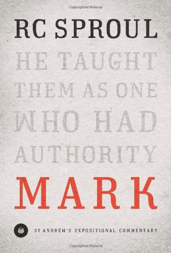 Mark: St. Andrews Expositional Commentary (1567692656) by R.C. Sproul