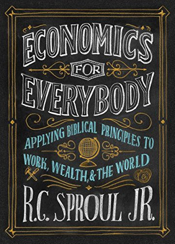 9781567695717: Economics for Everybody: Applying Biblical Principles to Work, Wealth, and the World