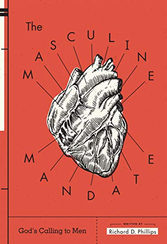 The Masculine Mandate: Richard D. Phillips