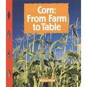 Corn: From Farm to Table: Anton, William