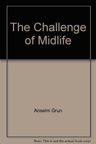 The challenge of midlife (Schuyler spiritual series): Grun, Anselm