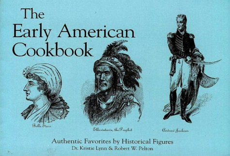 The Early American Cookbook: Authentic Favorites for: Lynn, Dr. Kristie;