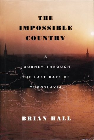 9781567920000: The Impossible Country: A Journey Through the Last Days of Yugoslavia