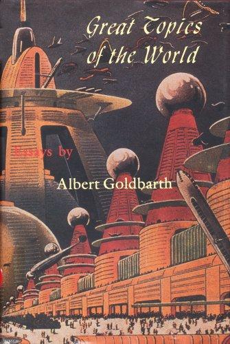 GREAT TOPICS OF THE WORLD: Essays.: Goldbarth, Albert.
