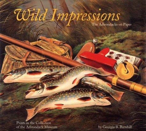 WILD IMPRESSIONS: THE ADIRONDACKS ON PAPER: Barnhill, Georgia B.