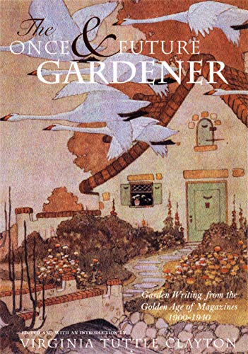 9781567921021: The Once and Future Gardener: Garden Writing from the Golden Age of Magazines, 1900-1940