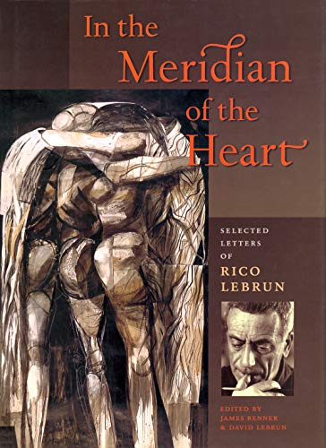 9781567921120: In the Meridian of the Heart: Selected Letters of Rico Lebrun
