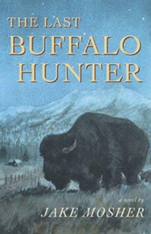 The Last Buffalo Hunter: Mosher, Jake