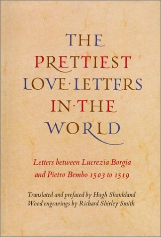 9781567921632: The Prettiest Love Letters in the World: The Letters Between Lucrezia Borgia and Pietro Bembo 1503-1519