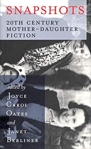 SNAPSHOTS: 20TH CENTURY MOTHER-DAUGHTER FICTION: Oates, Joyce Carol