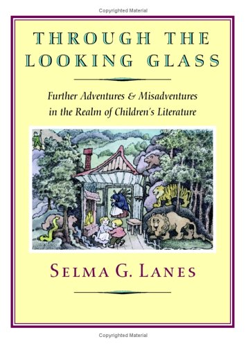 Through the Looking Glass: Further Adventures & Misadventures in the Realm of Children's ...