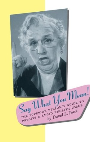 9781567922639: Say What You Mean: The Superior Person's Guide to Precise and Lucid English Usage