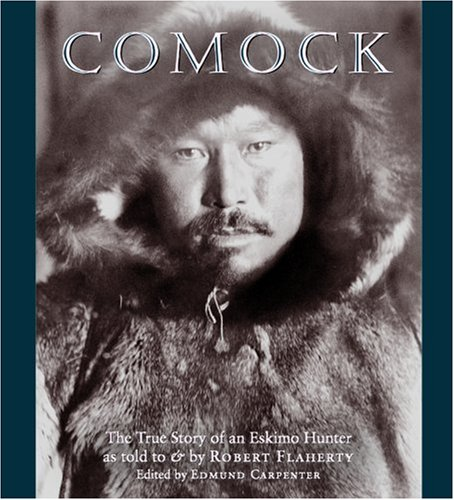 Comock: The True Story Of An Eskimo Hunger: FLAHERTY, ROBERT
