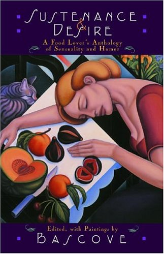 9781567922776: Sustenance & Desire: A Food Lover's Anthology Of Sensuality & Humor