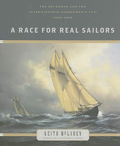 A Race for Real Sailors: The Bluenose And the International Fishermens Cup, 1920-1938