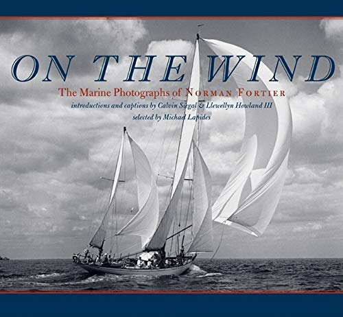 On the Wind The Marine Photographs of Norman Fortier Imago Mundi Book: Llewellyn Howland III