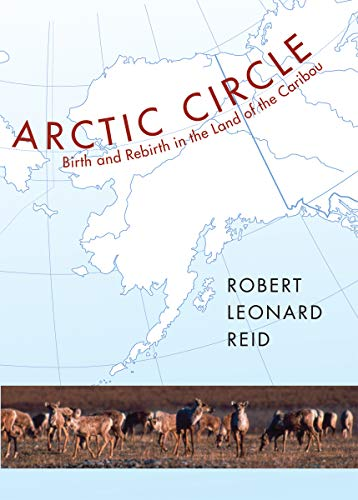 9781567923506: Arctic Circle: Birth and Rebirth in the Land of the Caribou