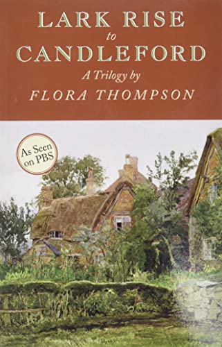 Lark Rise to Candleford: A Trilogy: Flora Thompson