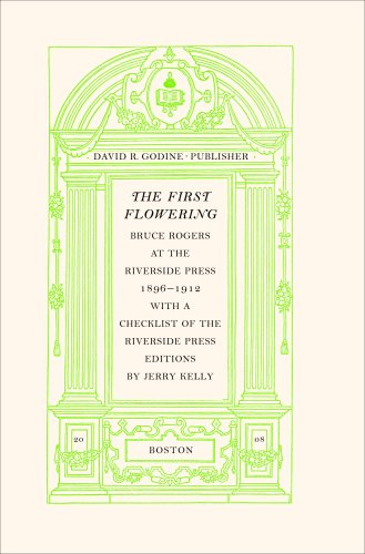The First Flowering, Bruce Rogers At The Riverside Press 1896 - 1912. With A Checklist Of The Riv...