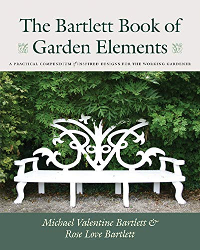 The Bartlett Book of Garden Elements: Michael Valentine Bartlett; Rose Love Bartlett
