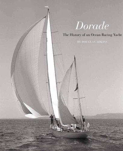 Dorade: The History of an Ocean Racing Yacht: Douglas Adkins; Llewellyn Howland III
