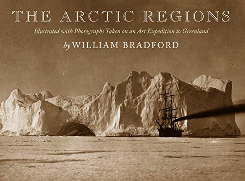 The Arctic Regions: Illustrated with Photographs Taken on an Art Expedition to Greenland: William ...