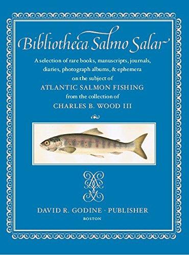 Bibliotheca Salmo Salar: A Selection of Rare: Wood, Charles B.
