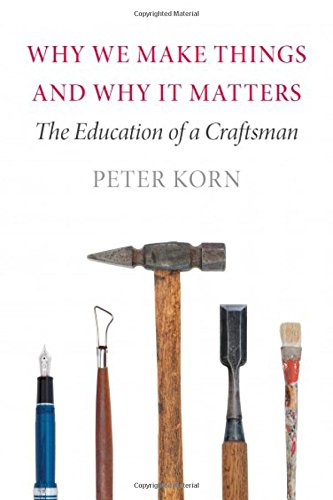 9781567925111: Why We Make Things and Why It Matters: The Education of a Craftsman