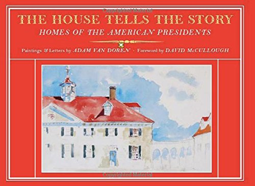 The House Tells the Story: Homes of the American Presidents (Hardcover): Adam Van Doren