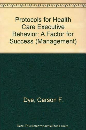 9781567930009: Protocols for Health Care Executive Behavior: A Factor for Success (Management)