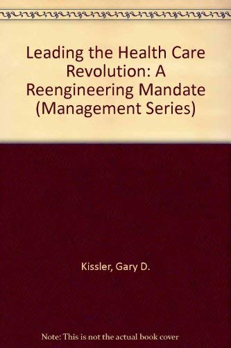 Leading the Health Care Revolution: A Reengineering: Kissler, Gary D.