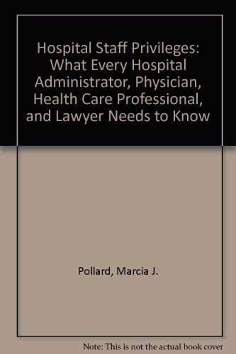 9781567930375: Hospital Staff Privileges: What Every Hospital Administrator, Physician, Health Care Professional, and Lawyer Needs to Know