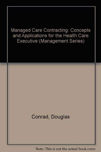9781567930429: Managed Care Contracting: Concepts and Applications for the Health Care Executive (Management Series)