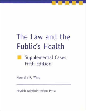 The Law and the Public's Health: Supplemental Cases, Fifth Edition: Kenneth R. Wing