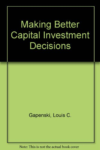 Making Better Capital Investment Decisions: Louis C. Gapenski