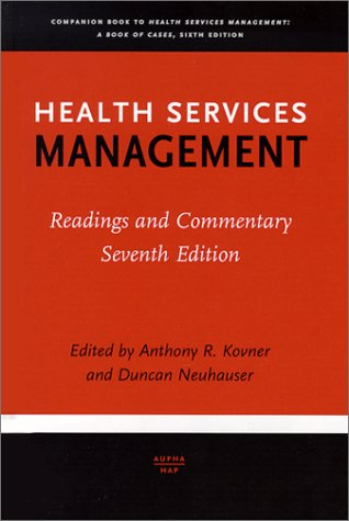 Health Services Management: Readings and Commentary, Seventh: Duncan Neuhauser Ph.D.,