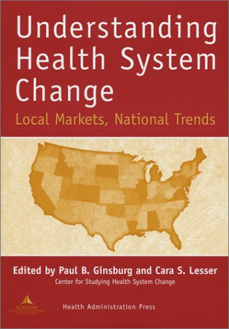 9781567931556: Understanding Health System Change: Local Markets, National Trends