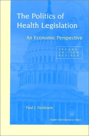 The Politics of Health Legislation: An Economic Perspective Second Edition, Revised
