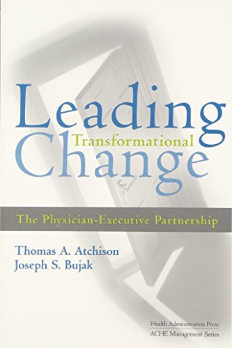 Leading Transformational Change: The Physician-Executive Partnership: Atchison, Thomas A.; ...