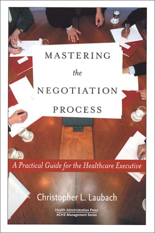 9781567931709: Mastering the Negotiation Process: A Practical Guide for the Healthcare Executive (Management Series)