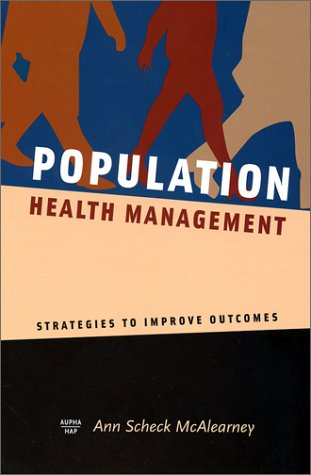 Population Health Management: Strategies to Improve Outcomes: McAlearney, Ann Scheck